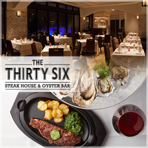 STEAK HOUSE & OYSTER BAR THE THIRTY SIX